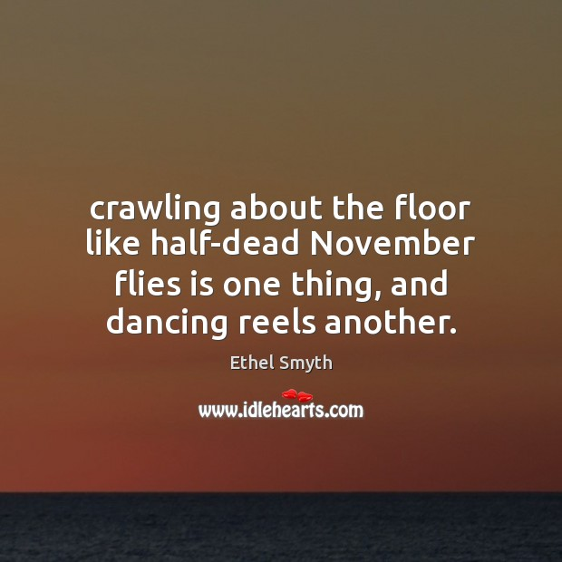 Crawling about the floor like half-dead November flies is one thing, and Image