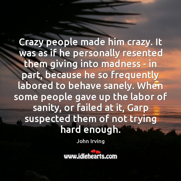 Crazy people made him crazy. It was as if he personally resented Image