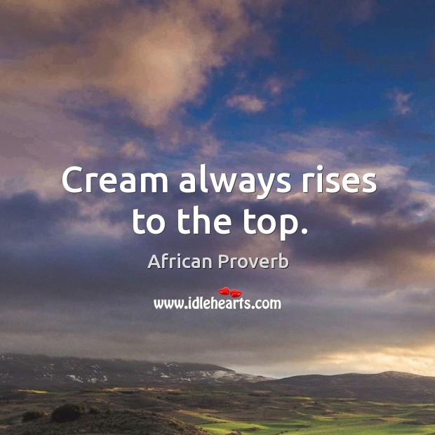 Image, Cream always rises to the top.