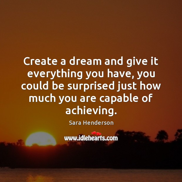 Create a dream and give it everything you have, you could be Image