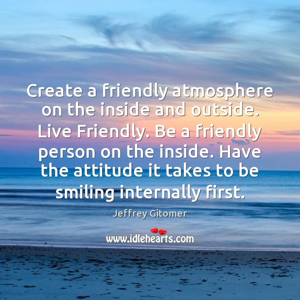 Create a friendly atmosphere on the inside and outside. Live Friendly. Be Image