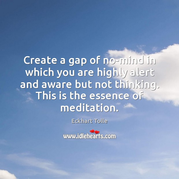 Create a gap of no-mind in which you are highly alert and Image