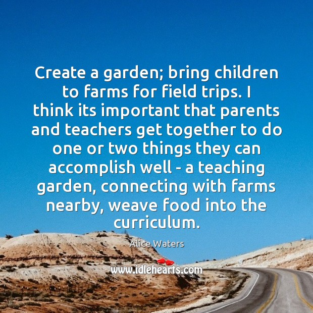 Image, Create a garden; bring children to farms for field trips. I think