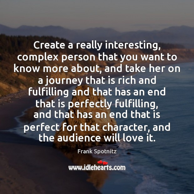 Create a really interesting, complex person that you want to know more Frank Spotnitz Picture Quote