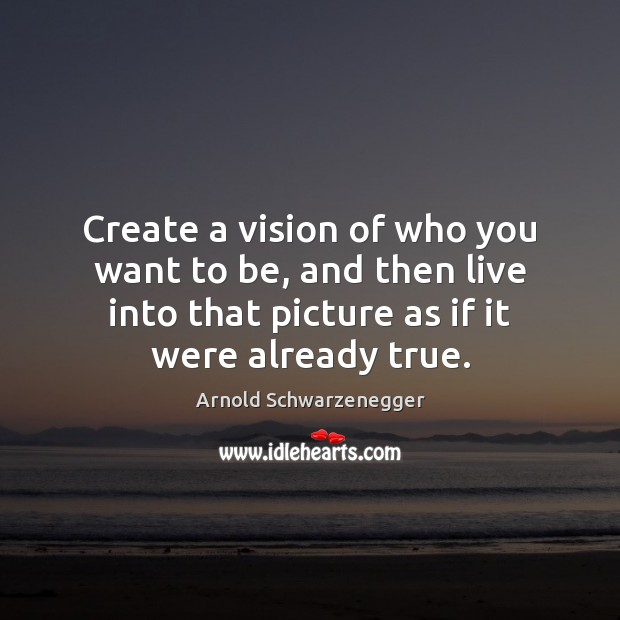 Create a vision of who you want to be, and then live Image
