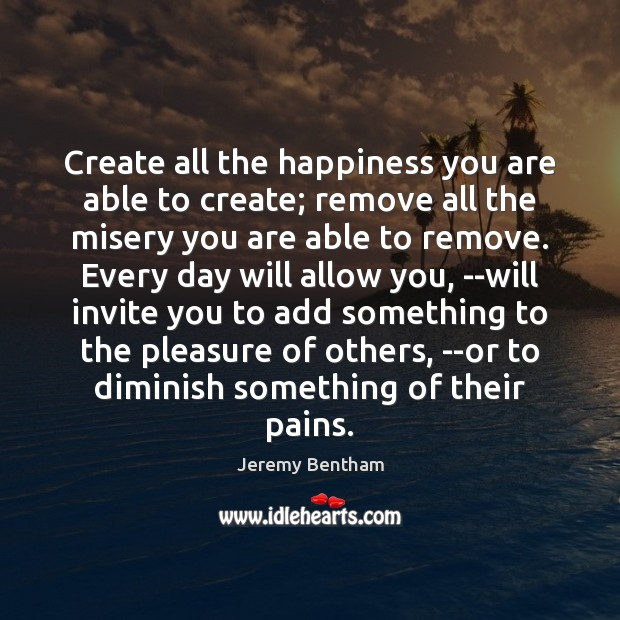 Create all the happiness you are able to create; remove all the Image