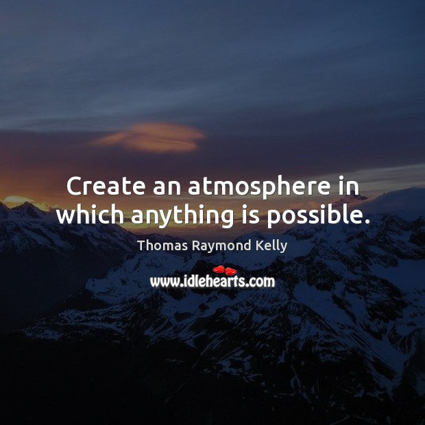 Create an atmosphere in which anything is possible. Image