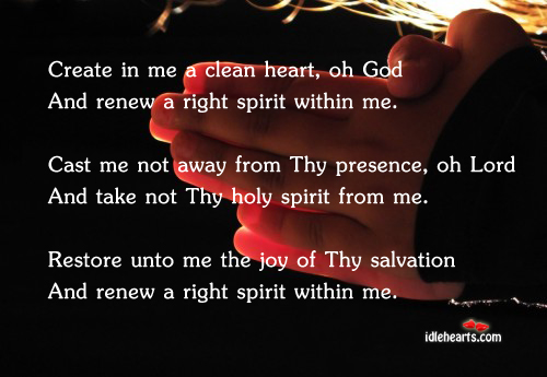 Create In Me A Clean Heart, Oh God…