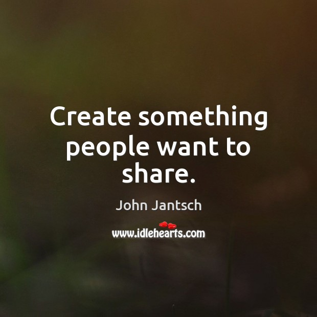Create something people want to share. Image