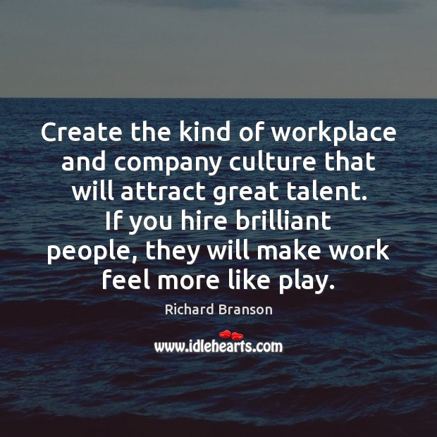 Create the kind of workplace and company culture that will attract great Image