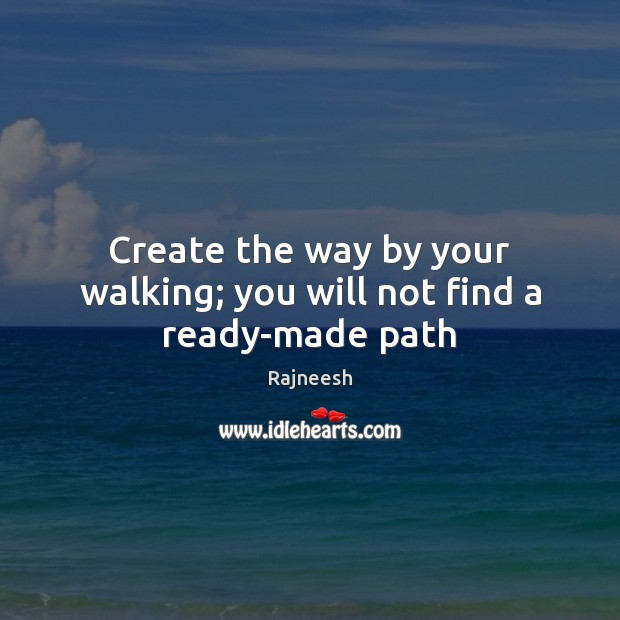 Image, Create the way by your walking; you will not find a ready-made path