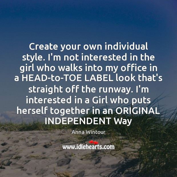 Image, Create your own individual style. I'm not interested in the girl who