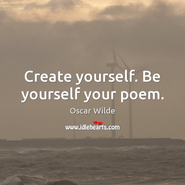 Image, Create yourself. Be yourself your poem.