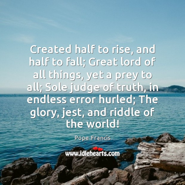 Created half to rise, and half to fall; Great lord of all Image