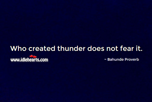 Image, Who created thunder does not fear it.