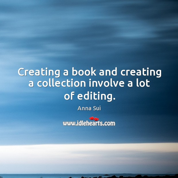 Image, Creating a book and creating a collection involve a lot of editing.