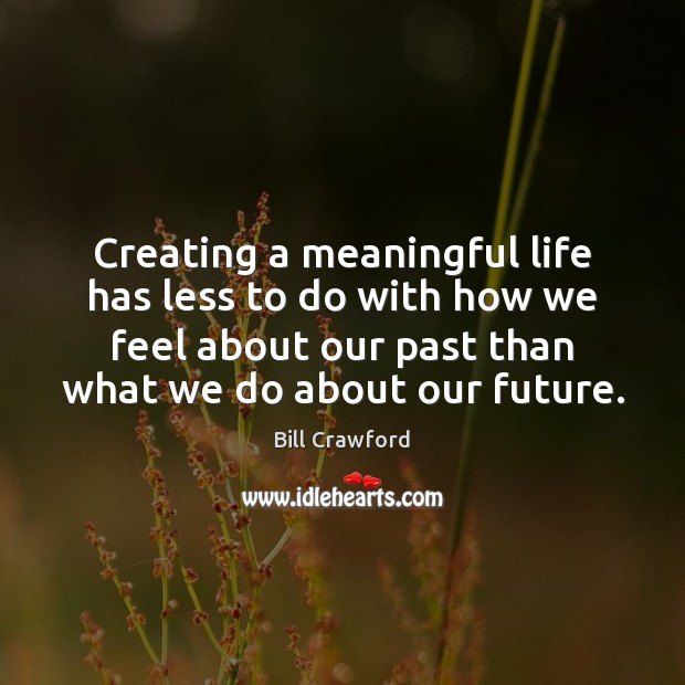 Creating a meaningful life has less to do with how we feel Image