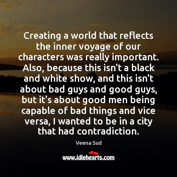 Creating a world that reflects the inner voyage of our characters was Veena Sud Picture Quote