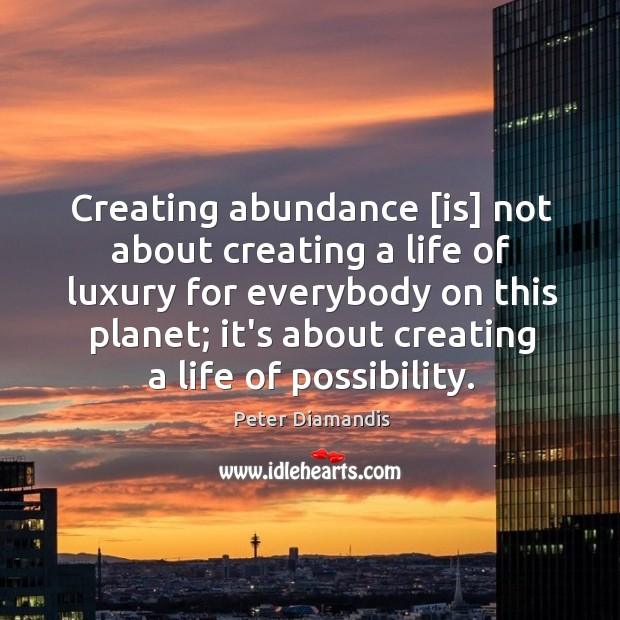 Creating abundance [is] not about creating a life of luxury for everybody Image