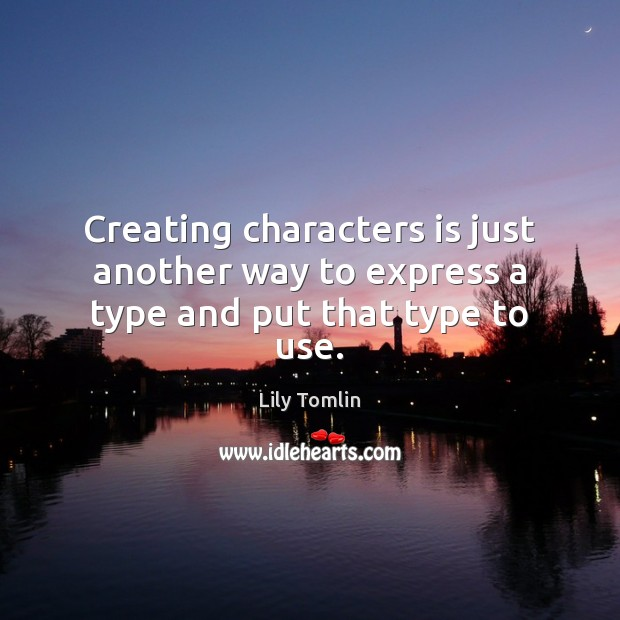 Image, Creating characters is just another way to express a type and put that type to use.