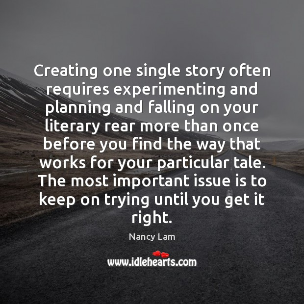 Creating one single story often requires experimenting and planning and falling on Image