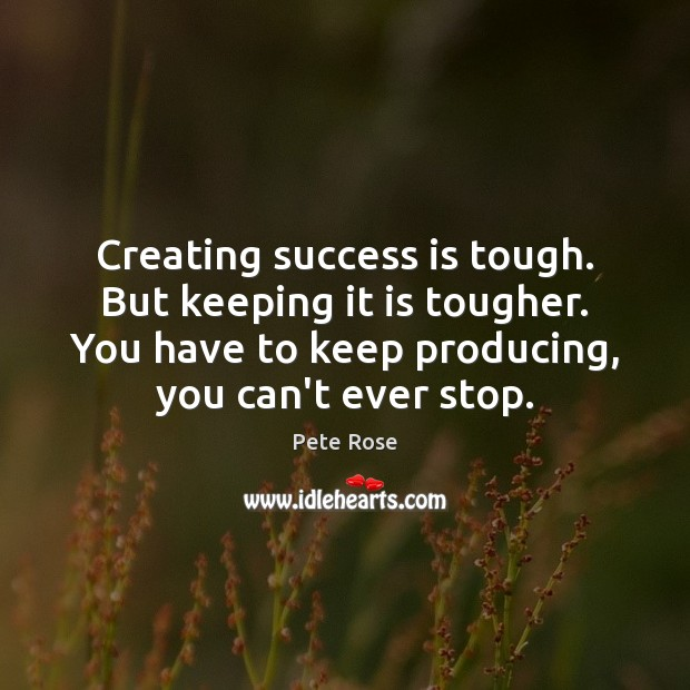 Creating success is tough. But keeping it is tougher. You have to Image