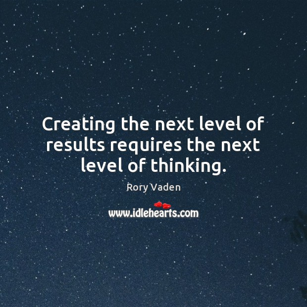 Image, Creating the next level of results requires the next level of thinking.