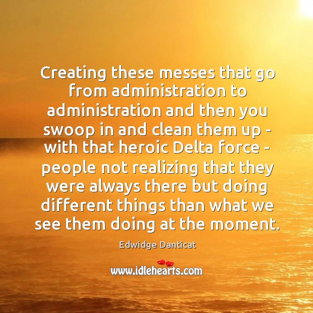 Creating these messes that go from administration to administration and then you Image