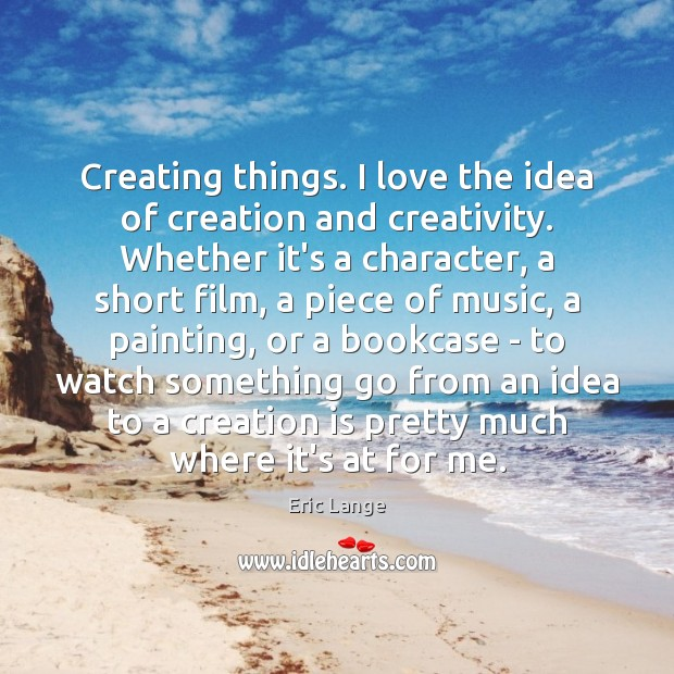 Image, Creating things. I love the idea of creation and creativity. Whether it's