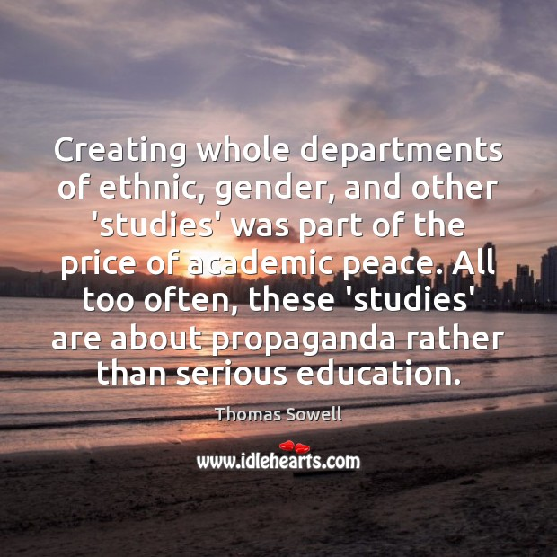 Creating whole departments of ethnic, gender, and other 'studies' was part of Thomas Sowell Picture Quote