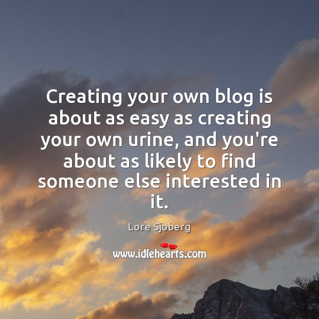 Creating your own blog is about as easy as creating your own Image