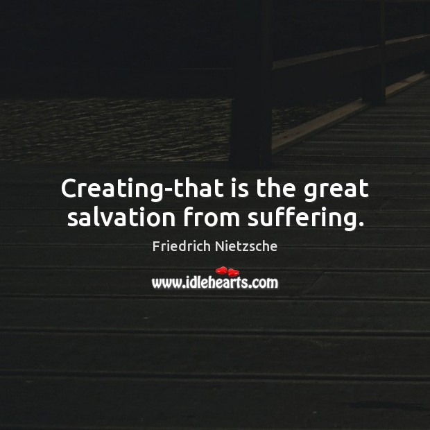 Image, Creating-that is the great salvation from suffering.
