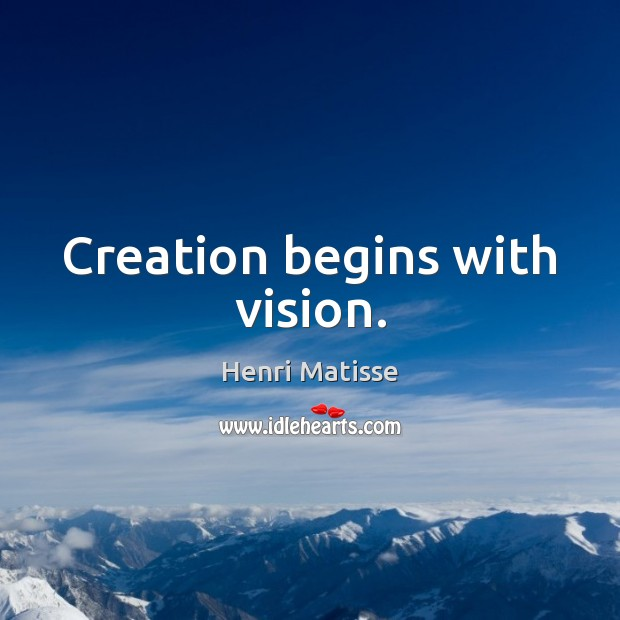 Creation begins with vision. Henri Matisse Picture Quote