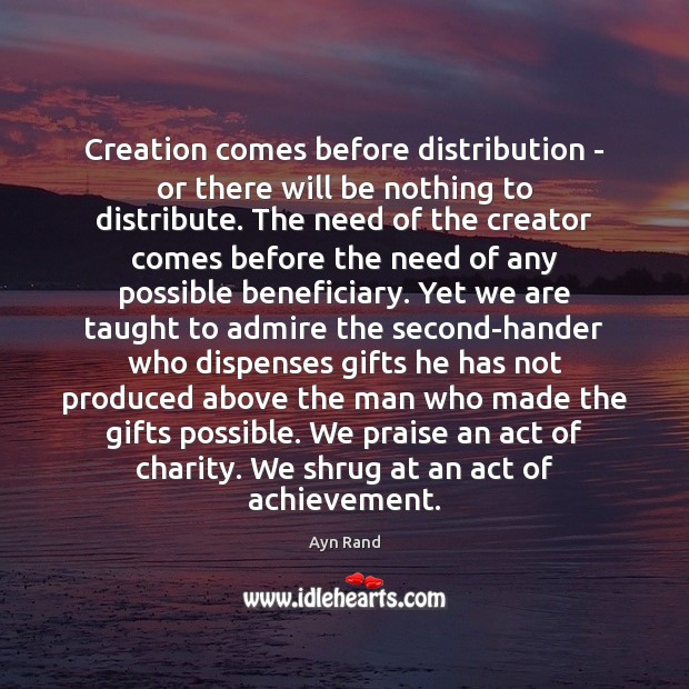 Creation comes before distribution – or there will be nothing to distribute. Image