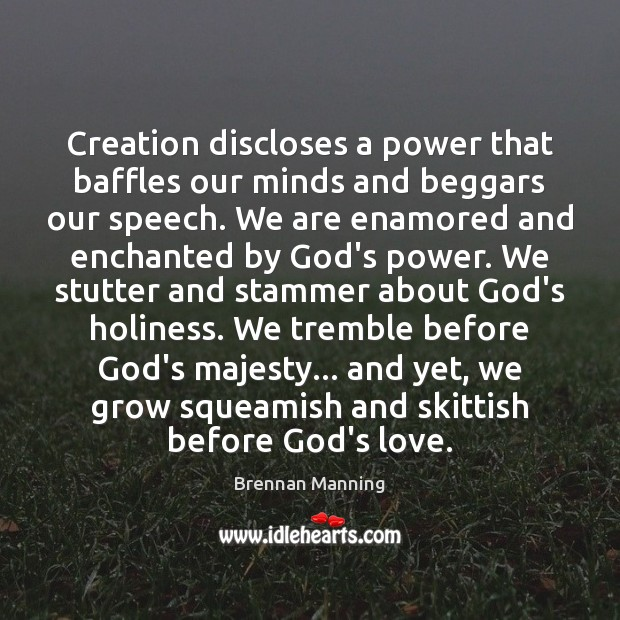 Creation discloses a power that baffles our minds and beggars our speech. Image
