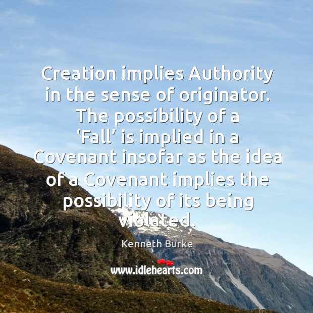 Creation implies  authority in the sense of originator. The possibility of a 'fall' is implied in a Image