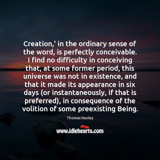 Creation,' in the ordinary sense of the word, is perfectly conceivable. Image