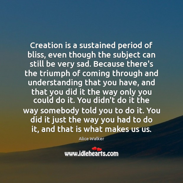 Image, Creation is a sustained period of bliss, even though the subject can