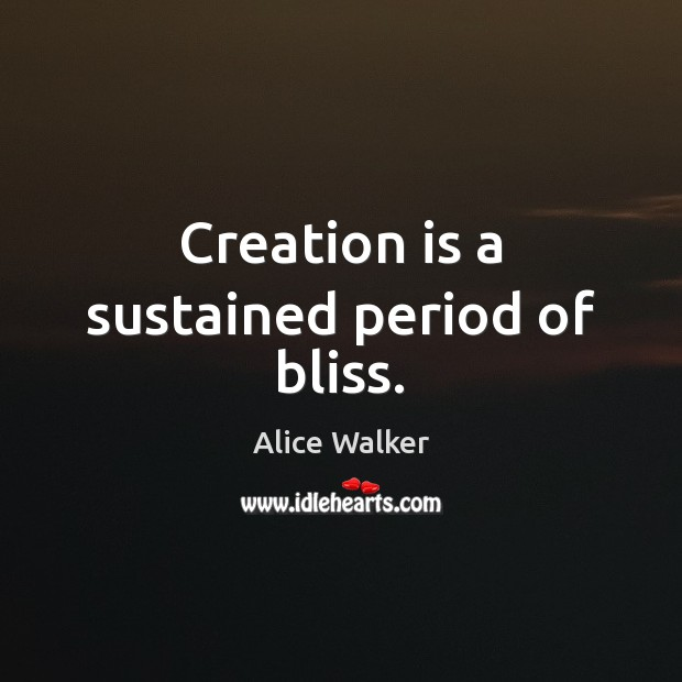 Image, Creation is a sustained period of bliss.