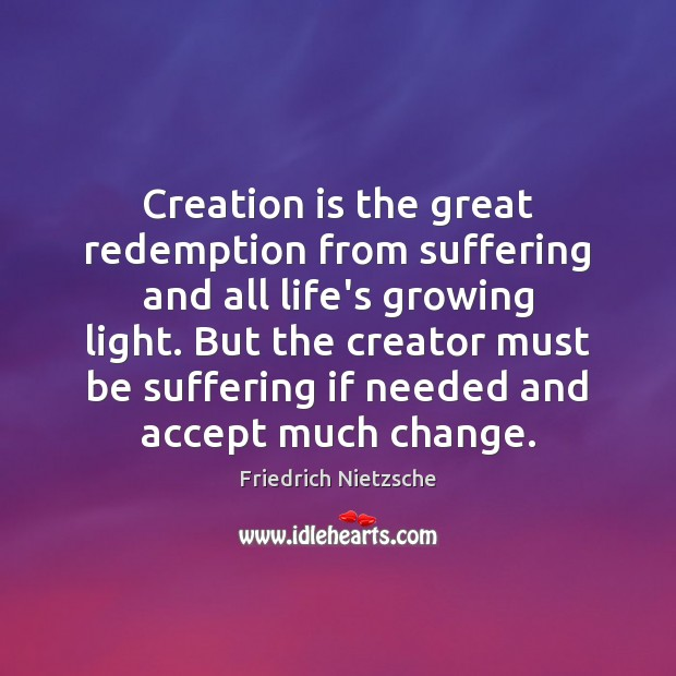 Image, Creation is the great redemption from suffering and all life's growing light.
