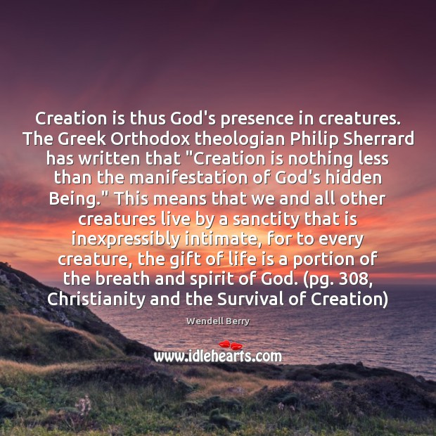 Creation is thus God's presence in creatures. The Greek Orthodox theologian Philip Image