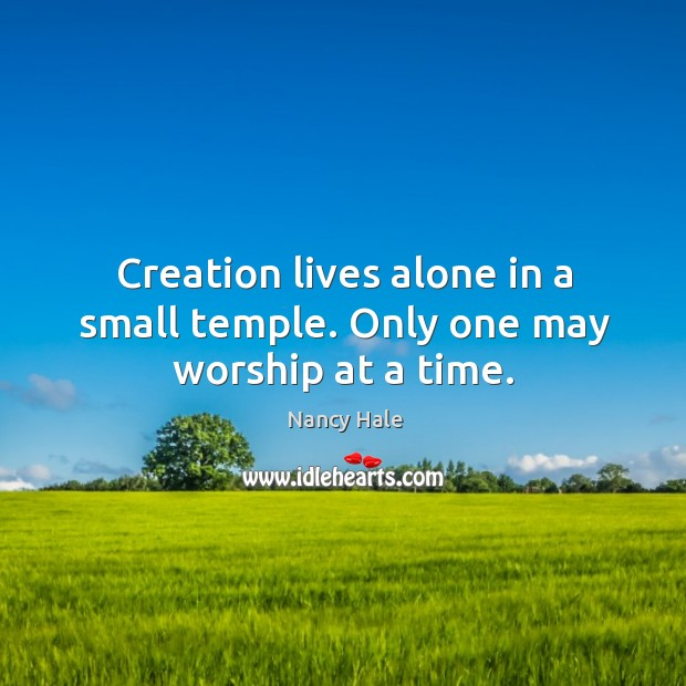 Creation lives alone in a small temple. Only one may worship at a time. Image