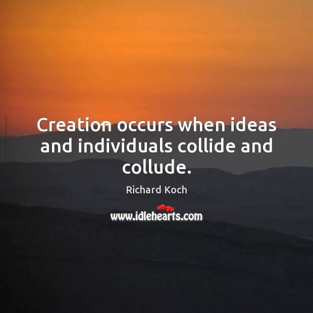 Image, Creation occurs when ideas and individuals collide and collude.