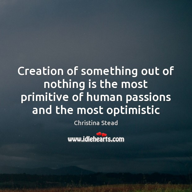 Creation of something out of nothing is the most primitive of human Image