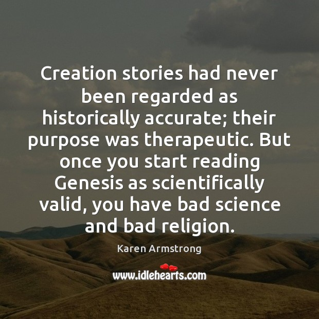 Creation stories had never been regarded as historically accurate; their purpose was Karen Armstrong Picture Quote