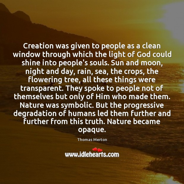 Creation was given to people as a clean window through which the Image