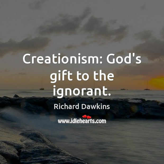 Creationism: God's gift to the ignorant. Image