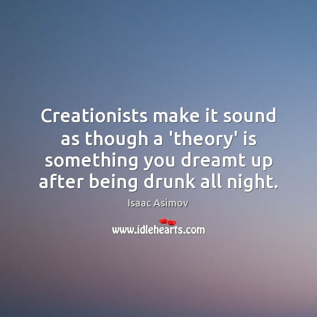 Image, Creationists make it sound as though a 'theory' is something you dreamt