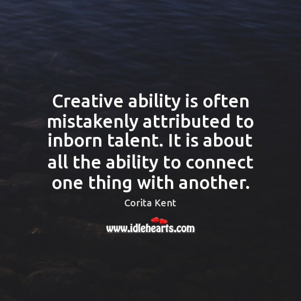 Image, Creative ability is often mistakenly attributed to inborn talent. It is about