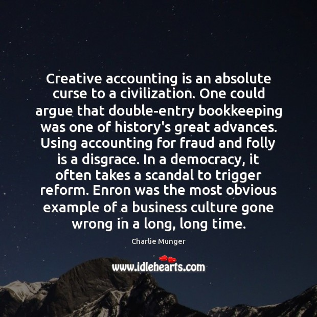 Creative accounting is an absolute curse to a civilization. One could argue Image